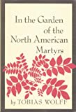 In the Garden of the North American Martyrs, Tobias Wolff, 0912946822