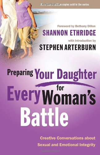 Preparing Your Daughter for Every Woman's Battle: Creative Conversations About Sexual and Emotional Integrity (The Every Man Series)