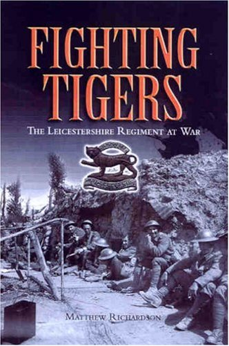 Fighting Tigers: The Leicestershire Regiment at War pdf