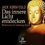 Das innere Licht entdecken: Meditationen für schwierige Zeiten   Jack Kornfield