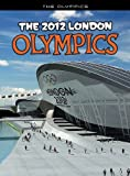 The 2012 London Olympics: An unofficial guide (The Olympics)