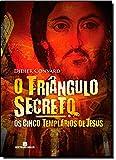 Os Cinco Templários de Jesus. O Triângulo Secreto - Volume 2