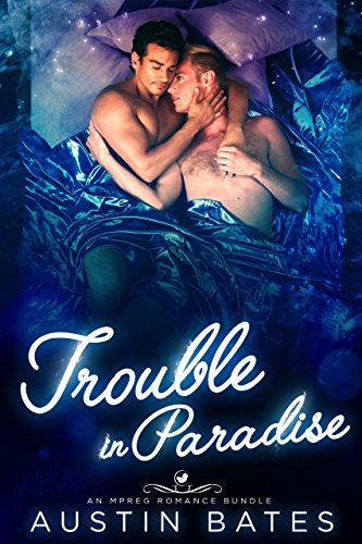 Trouble In Paradise: An Mpreg Romance Bundle