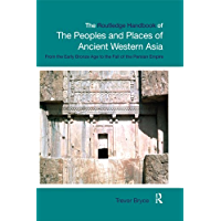 The Routledge Handbook of the Peoples and Places of Ancient Western Asia: The Near East from the Early Bronze Age to the fall of the Persian Empire (English Edition)