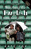 [Watching the English: The Hidden Rules of English Behaviour] [By: Fox, Kate] [July, 2014]