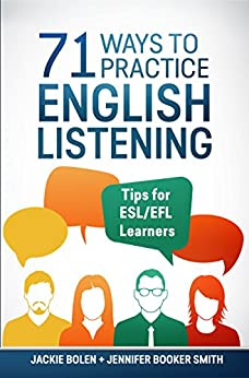 71 Ways to Practice English Listening: Tips for ESL/EFL Learners by [Bolen, Jackie , Booker Smith, Jennifer ]