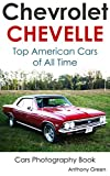 Chevelle Collection: Top American Cars of All Time (Cars Photography Book Book 18)