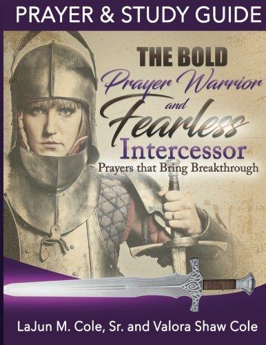 The Bold Prayer Warrior and Fearless Intercessor: Prayers That Bring Breakthrough