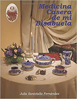 Medicina Casera de mi Bisabuela: Amazon.es: Julia Santolalla Fernández: Libros