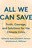 All We Can Save: Truth, Courage, and Solutions for