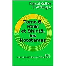Reiki, médecine mystique de Mikao Usui: Tome 6. Reiki et Shintô, les Kototamas (French Edition)