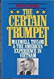 The Certain Trumpet: Maxwell Taylor and the American Experience in Vietnam (Association of the United States Army)
