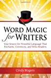 Word Magic for Writers: Your Source for Powerful Language that Enchants, Convinces, and Wins Readers