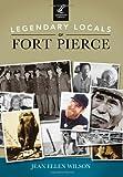 Legendary Locals of Fort Pierce, Jean Ellen Wilson, 1467101273