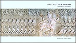 Of Gods, Kings and Men: The Reliefs of Angkor Wat