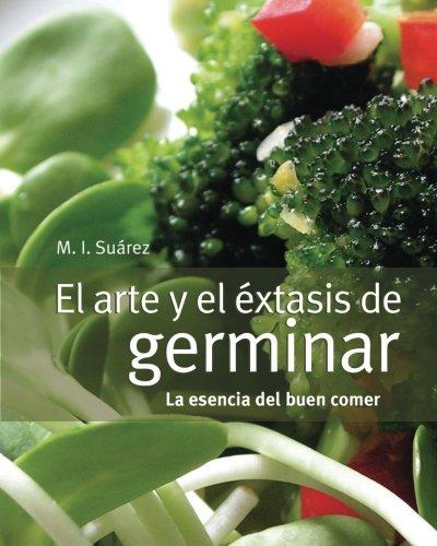 El arte y el éxtasis de germinar: la esencia del buen comer (Spanish Edition)