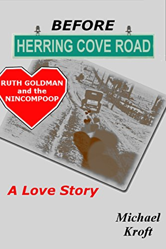 Before Herring Cove Road: Ruth Goldman and the Nincompoop (A Love Story) by [Kroft, Michael]