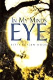 In My Minds Eye, Betty Burden Wood, 146344074X