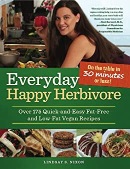 Everyday Happy Herbivore: Over 175 Quick-and-Easy Fat-Free and Low-Fat Vegan Recipes by [Nixon, Lindsay S.]