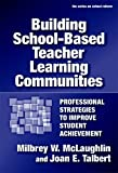 img - for Building School-based Teacher Learning Communities: Professional Strategies to Improve Student Achievement (Series on School Reform) by Milbrey McLaughlin, Joan E. Talbert (2006) Paperback book / textbook / text book