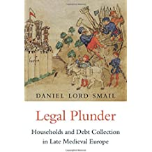 Legal Plunder: Households and Debt Collection in Late Medieval Europe