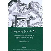 Imagining Jewish Art: Encounters with the Masters in Chagall, Guston, and Kitaj (Legenda Studies in Comparative Literature) by Rosen, Aaron (2009) Hardcover