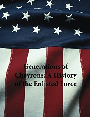Generations of Chevrons: A History of the Enlisted Force