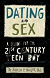 Dating and Sex: A Guide for the 21st Century Teen Boy