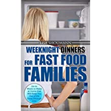 Weeknight Dinners For Fast Food Families: Go-to weeknight meals to make at home that will keep you out of the drive-through line; weeknight easy cookbook; freezer meals; slow cooker; weeknight cook