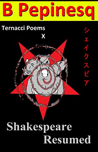 Book: Shakespeare Resumed (Ternacci Poems Book 10) by B Pepinesq