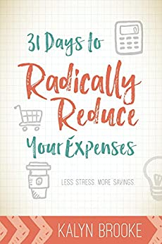 31 Days to Radically Reduce Your Expenses: Less Stress. More Savings. by [Brooke, Kalyn]