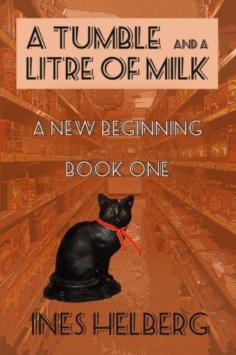 A Tumble and a Litre of Milk Book One: A new beginning (Volume 1)