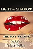 Light and Shadow - The Way We Love (Book one)