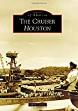 The Cruiser Houston (Images of America)