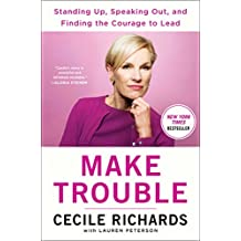 Make Trouble: Standing Up, Speaking Out, and Finding the Courage to Lead--My Life Story