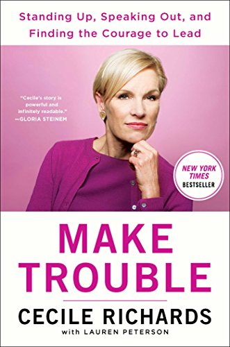 Make Trouble: Standing Up, Speaking Out, and Finding the Courage to Lead--My Life Story (History On Abortion In The United States)
