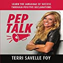 Pep Talk: Learn the Language of Success Through Positive Declarations Audiobook by Terri Savelle Foy Narrated by Terri Savelle Foy