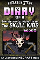 Diary Of A Minecraft Zombie Hunter Player Team 'the Skull Kids' - Book 2: Unofficial Minecraft Books For Kids, Teens, & Nerds - Adventure Fan Fiction Diary ... Hunter Skull Kids Hunting Herobrine)