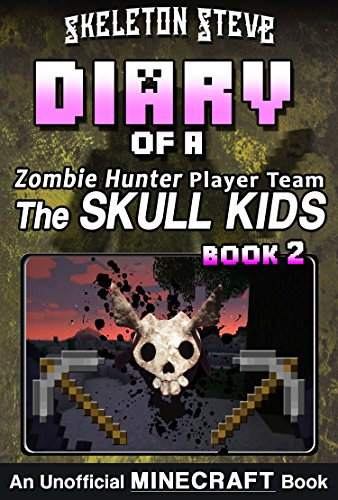 Diary of a Minecraft Zombie Hunter Player Team 'The Skull Kids' - Book 2: Unofficial Minecraft Books for Kids, Teens, & Nerds - Adventure Fan Fiction Diary ... Hunter Skull