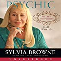Psychic: My Life in Two Worlds Audiobook by Sylvia Browne Narrated by Hillary Huber