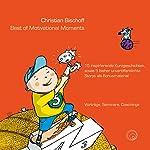Best of Motivational Moments: 15 inspirierende Kurzgeschichten, sowie 5 bisher unveröffentlichte Storys als Bonusmaterial | Christian Bischoff