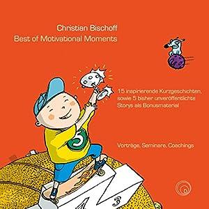 Best of Motivational Moments: 15 inspirierende Kurzgeschichten, sowie 5 bisher unveröffentlichte Storys als Bonusmaterial Hörbuch