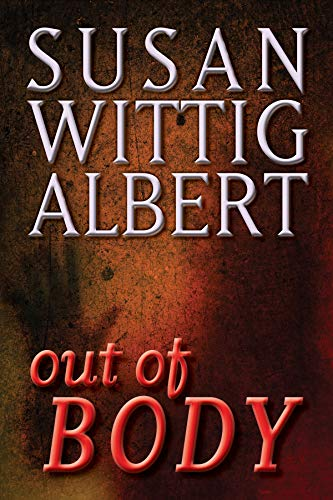 Out of BODY: A Novella (Crystal Cave Series Book 3) by [Wittig Albert, Susan]