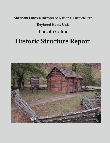 Lincoln Cabin Historic Structure Report  Abraham Lincoln Birthplace National Historic Site Boyhood Home Unit