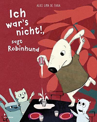 Ich war's nicht!, sagt Robinhund Gebundenes Buch – 14. August 2017 Alice Lima de Faria Ich war's nicht! Mixtvision 3958541054