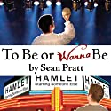 To Be or Wanna Be: The Top Ten Differences Between a Successful Actor and a Starving Artist Audiobook by Sean Pratt Narrated by Sean Pratt