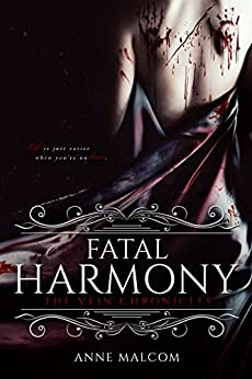 Fatal Harmony (The Vein Chronicles Book 1) by [Malcom, Anne]