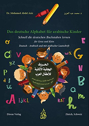 Das deutsche Alphabet für arabische Kinder: Schnell die deutschen Buchstaben lernen für Gross und Klein Deutsch - Arabisch mit arabischer Lautschrift