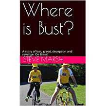 Where is Bust?: A story of lust, greed, deception and revenge. On Bikes!