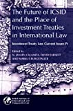 The Future of ICSID and the Place of Investment Treaties in International Law, , 1905221509